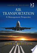 """""""Air Transportation: A Management Perspective"""" by Dr John G. Wensveen"""