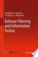 Kalman Filtering and Information Fusion