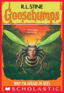 Why I'm Afraid of Bees (Goosebumps #17)