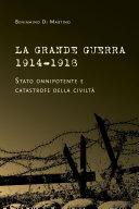La Grande Guerra 1914-1918. Stato onnipotente e catastrofe della civiltà