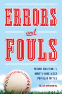 Errors and Fouls  Inside Baseball s Ninety Nie Most Popular Myths