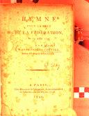 Hymne pour la fête de la Fédération, le 14 juillet 1790. Par Marie-Joseph Chénier