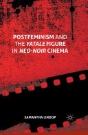 Postfeminism and the Fatale Figure in Neo Noir Cinema