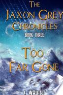 Too Far Gone (The Jaxon Grey Chronicles, #3) - Hardcover