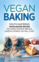 Vegan Baking Mouth Watering Vegan Baking Recipes Including Muffins Breads Cakes Cookies You Will Love