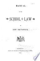 Manual of the School Law of New Brunswick