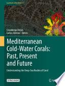 Mediterranean Cold-Water Corals: Past, Present and Future