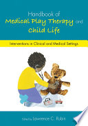 """Handbook of Medical Play Therapy and Child Life: Interventions in Clinical and Medical Settings"" by Lawrence C. Rubin"