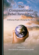 link to The compassionate rebel revolution : ordinary people changing the world in the TCC library catalog