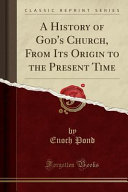 A History of God s Church  from Its Origin to the Present Time  Classic Reprint