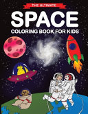 The Ultimate Space Coloring Book for Kids