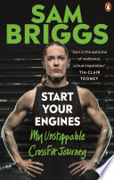 """Start Your Engines: My Unstoppable CrossFit Journey"" by Sam Briggs"