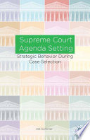 Supreme Court Agenda Setting  : Strategic Behavior during Case Selection