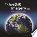 The ArcGIS Imagery Book  : New View. New Vision