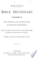 Beeton s Bible Dictionary  A cyclop  dia of the truths and narratives of the Holy Scriptures  etc Book