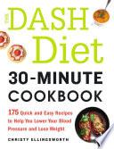 The DASH Diet 30 Minute Cookbook