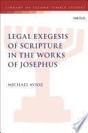 Legal Exegesis of Scripture in the Works of Josephus