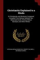 Christianity Explained to a Hindu  Or Christianity and Hinduism Compared  Compiled from Bishop Caldwell  Rev  Nehemiah Goreh  Krishna Mohun Banerjea