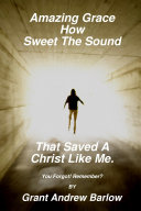 Amazing Grace How Sweet the Sound That Saved A Christ Like Me