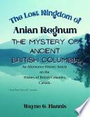 The Lost Kingdom of Anian Regnum  The Mystery of Ancient British Columbia  Canada