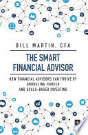 """The Smart Financial Advisor: How financial advisors can thrive by embracing fintech and goals-based investing"" by Bill Martin CFA"