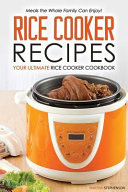 Rice Cooker Recipes   Your Ultimate Rice Cooker Cookbook