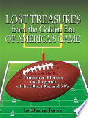 Lost Treasures from the Golden Era of America's Game  : Pro Football's Forgotten Heroes and Legends of the 50's, 60's, and 70's
