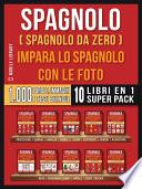 Spagnolo ( Spagnolo da zero ) Impara lo spagnolo con le foto (Super Pack 10 libri in 1)
