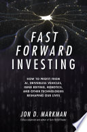 Fast Forward Investing  How to Profit from AI  Driverless Vehicles  Gene Editing  Robotics  and Other Technologies Reshaping Our Lives Book