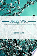Being Well A Guide For Enhancing Happiness And Peace Of Mind Book