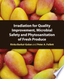Irradiation for Quality Improvement  Microbial Safety and Phytosanitation of Fresh Produce