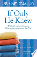 """If Only He Knew: A Valuable Guide to Knowing, Understanding, and Loving Your Wife"" by Gary Smalley"
