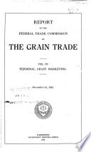 Report of the Federal Trade Commission on the Grain Trade: Terminal grain marketing