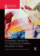 Routledge Handbook of Cultural and Creative Industries in Asia