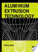 """""""Aluminum Extrusion Technology"""" by Pradip K. Saha"""