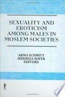 Sexuality and Eroticism Among Males in Moslem Societies Book