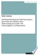 """Die Wiederbelebung des Diakonissenamtes durch Theodor Fliedner unter Einbeziehung der Quelle """"Die Notwendigkeit von Diakonissen"""""""