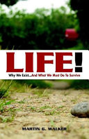 Pdf Life! Why We Exist... and What We Must Do to Survive