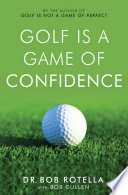 """""""Golf is a Game of Confidence"""" by Dr. Bob Rotella, Bob Cullen"""