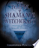 """""""The Temple of Shamanic Witchcraft: Shadows, Spirits, and the Healing Journey"""" by Christopher Penczak"""