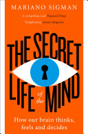 The Secret Life of the Mind  How Our Brain Thinks  Feels and Decides