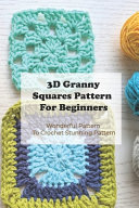 3D Granny Squares Pattern For Beginners