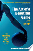"""The Art of a Beautiful Game: The Thinking Fan's Tour of the NBA"" by Chris Ballard"