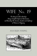 Wife No 19  Or  the Story of a Life in Bondage