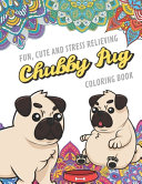 Fun Cute And Stress Relieving Chubby Pug Coloring Book