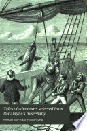 Tales of adventure  selected from Ballantyne s miscellany Book