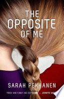 """The Opposite of Me"" by SARAH PEKKANEN"
