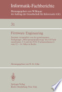 """Firmware Engineering  : Seminar veranstaltet von der gemeinsamen Fachgrupe """"Mikroprogrammierung"""" des GI Fachausschusses 3/4 und des NTG-Fachausschusses 6 vom 12. – 14. März 1980 in Berlin"""