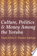 Culture Politics And Money Among The Yoruba