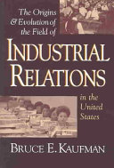 Pdf The Origins & Evolution of the Field of Industrial Relations in the United States